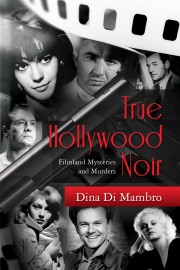 True Hollywood Noir by Dina Di Mambro